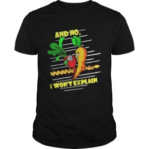 And No I Wont Explain guys shirt