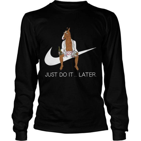 Bojack Horseman just do later sweat Longsleeve Tee