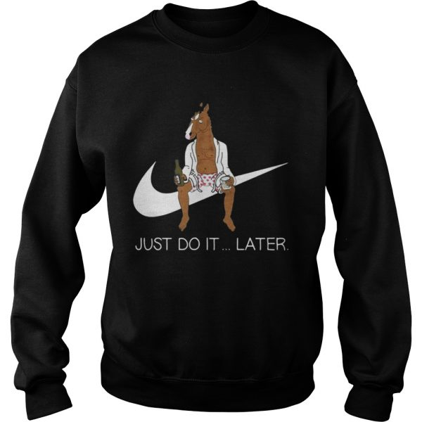 Bojack Horseman just do later sweat Sweatshirt