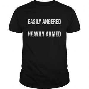 Easily angered heavily Armed guys shirt
