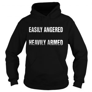 Easily angered heavily Armed hoodie shirt