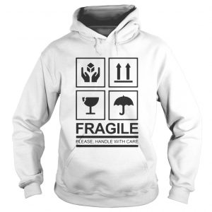 Fragile Please Handle With Care hoodie shirt