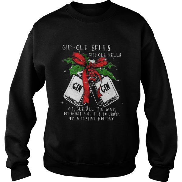 Gingle Bells Gingle All The Way On What Fun It Is To Drink On A Festival Holiday sweat Shirt