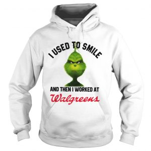 Grinch I used to smile and then I worked at Walgreen hoodie shirt