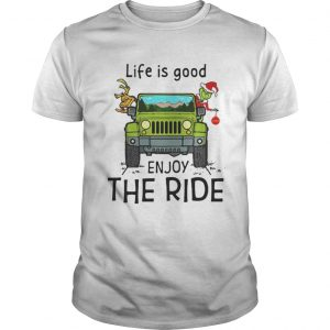 Grinch and Max Jeep life is good enjoy the ride guys shirt