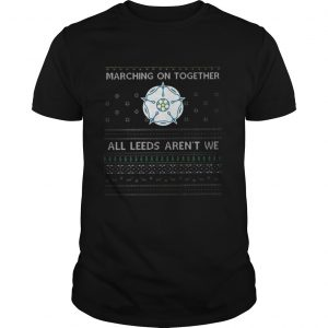 Marching On Together All Leeds Arent We guys Shirt