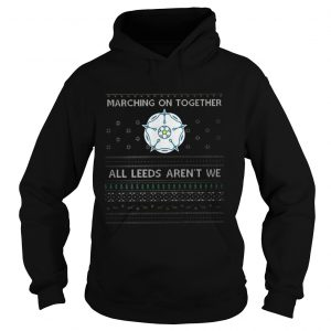 Marching On Together All Leeds Arent We hoodie Shirt