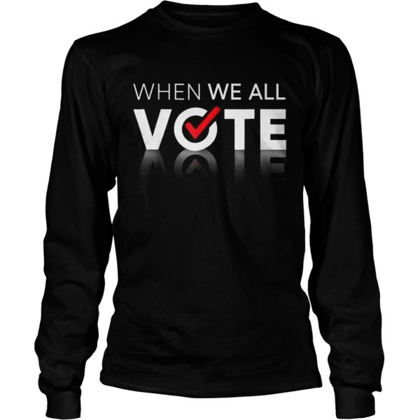 Midterms March When We All Vote Longsleeve Tee