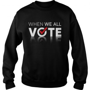 Midterms March When We All Vote Sweatshirt