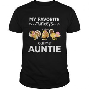 My favorite turkey call me auntie guys shirt
