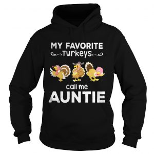 My favorite turkey call me auntie hoodie shirt