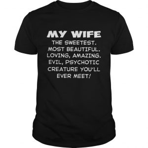 My wife the sweetest most beautiful loving amazing evil guys shirt