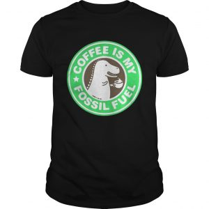 Official Coffee Is My Fossil Fuel guys Shirt
