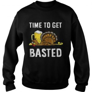 Time To Get Basted Thanksgiving Turkey sweatshirt