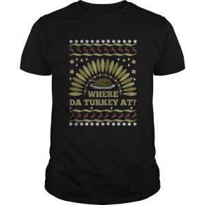 Where Da Turkey At thanksgiving day guys shirt