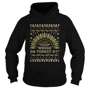 Where Da Turkey At thanksgiving day hoodie shirt