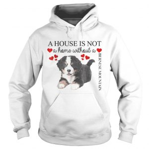 A house is not a home without a Bernese Mountain hoodie shirt