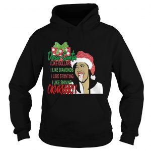 Dear santa I like dollars I like diamonds I like stunting I like shining Okurrr hoodie shirt