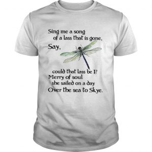 Dragonfly Sing me a song of a lass that is gone say could that lass be I guys shirt