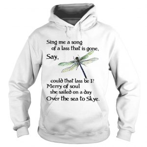 Dragonfly Sing me a song of a lass that is gone say could that lass be I hoodie shirt