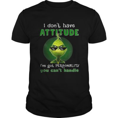 Grinch I dont have attitude Ive got personality guys shirt