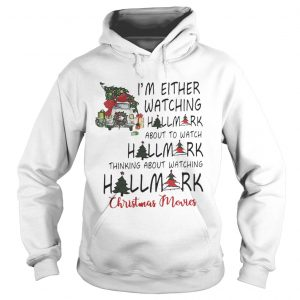 Im either watching hallmark about to watch Hallmark hoodie shirt