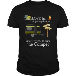 Love is not getting divorced after trying to park the camper guys shirt