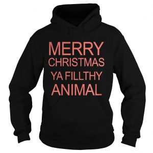 Merry Christmas Ya Filthy Animal hoodie Shirt