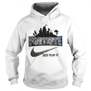 Official Fortnite just play it hoodie shirt