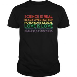 Science is real black lives matter no human is illegal guys shirt