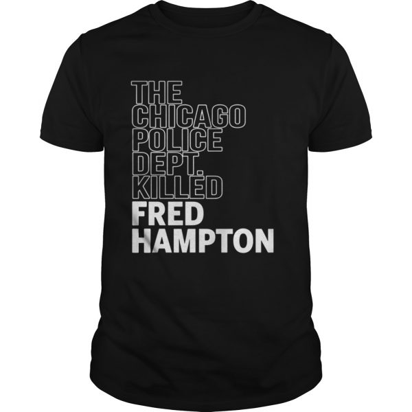 The Chicago Police Dept Killed Fred Hampton guys Shirt