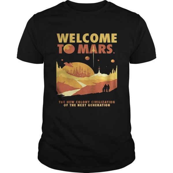 Welcome to mars the new colony civilization of the next generation guys shirt