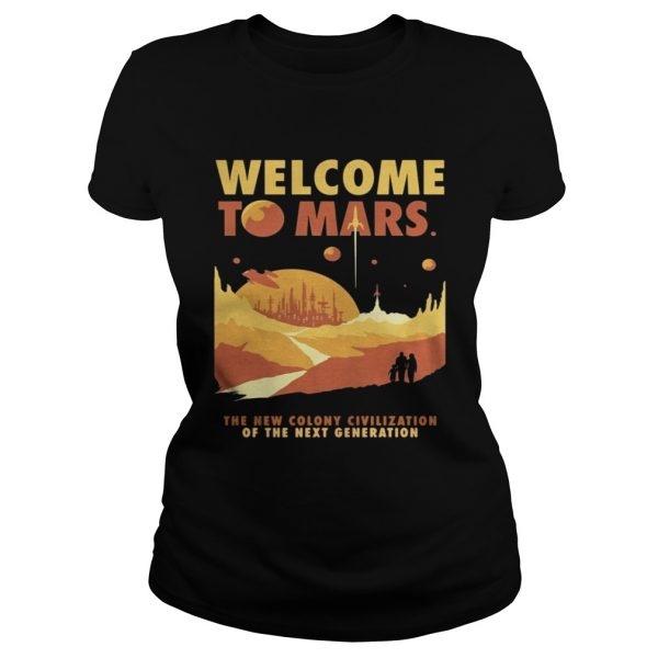 Welcome to mars the new colony civilization of the next generation ladies shirt