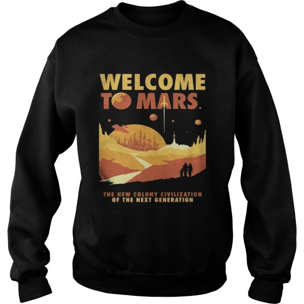 Welcome to mars the new colony civilization of the next generation sweat shirt