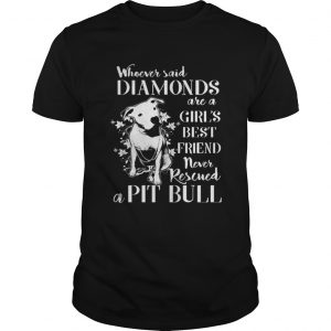 Whoever said diamonds are a girls best friend never rescued a Pit bull guys shirt
