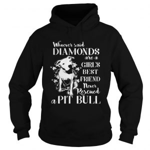 Whoever said diamonds are a girls best friend never rescued a Pit bull hoodie shirt