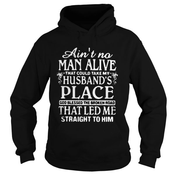 Aint no man alive that could take my husbands place god blessed the broken road hoodie shirt
