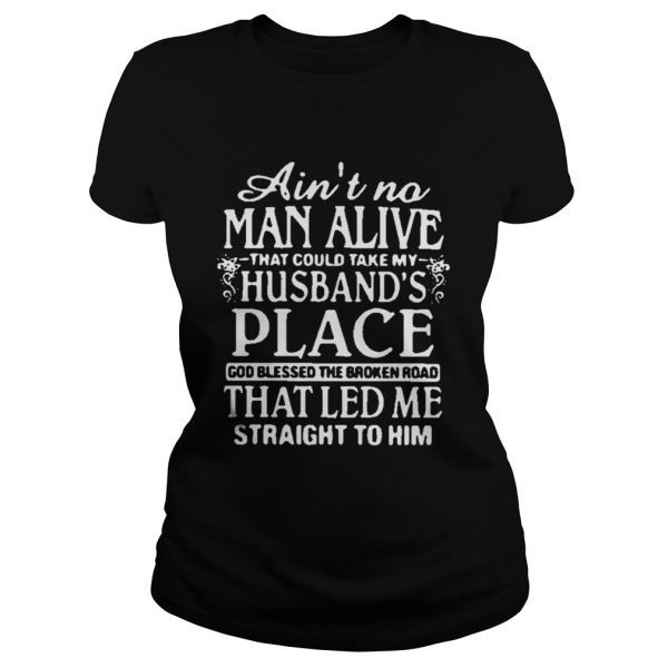 Aint no man alive that could take my husbands place god blessed the broken road ladies shirt