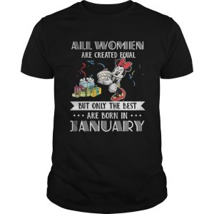 All women are created equal but only the best are born in January Mickey guys shirt