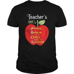 Apple Teacher ABC's Always Believe in a Child's ability to Succeed guy shirt