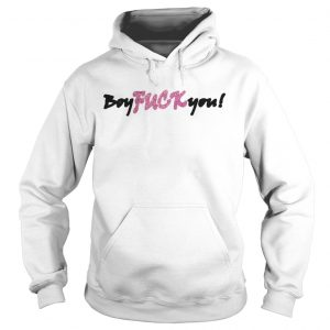 Boy fuck you hoodie shirt