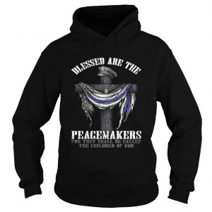 Cross Warrior blessed are the peacemakers for they shall be called the children of God hoodie shirt