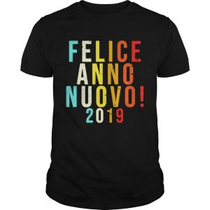 Felice Anno Nuovo 2019 guys shirt