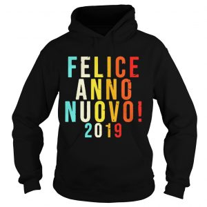 Felice Anno Nuovo 2019 hoodie shirt