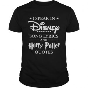 I speak in Disney song lyrics and Harry Potter quotes guys shirt