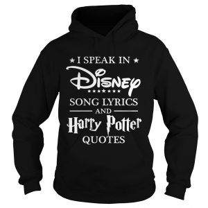 I speak in Disney song lyrics and Harry Potter quotes hoodie shirt
