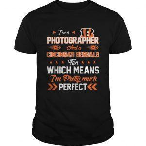Im A Photographer Bengals Fan And Im Pretty Much Perfect guys Shirt