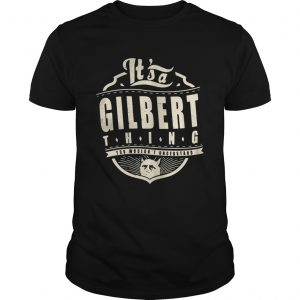 It's a gilbert thing you wouldnt understand guy shirt