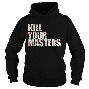 Kill Your Masters Floral hoodie shirt