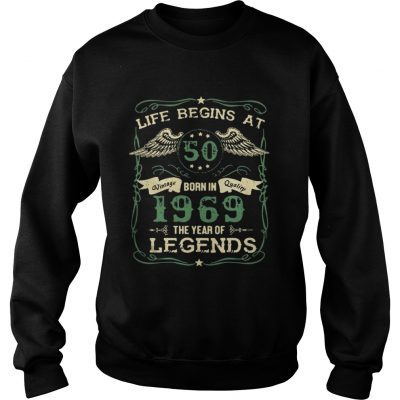 Life begins at 50 born in 1969 the year of legends sweat shirt